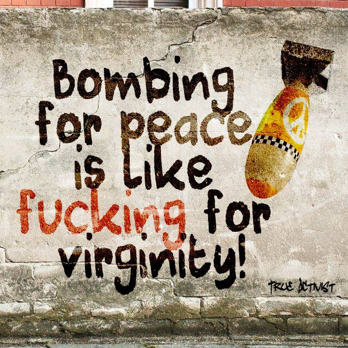 Afbeeldingsresultaat voor bombing for peace is like for virginity