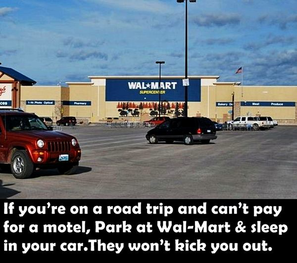 If you're on a road trip and can't pay for a motel, Park at Wal-Mart & sleep in your car. They won't kick you out.