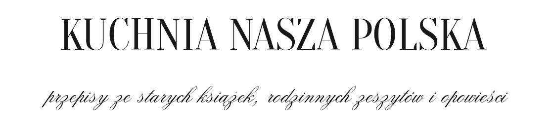Kuchnia nasza polska | Blog o kuchni polskiej | Tradycyjne przepisy