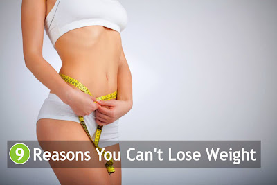 9 Reasons You Can't Lose Weight