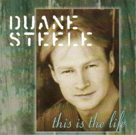 This Is The Life - Duane Steele (1997)