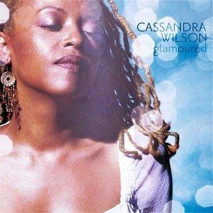 GLAMOURED  CASSANDRA WILSON
