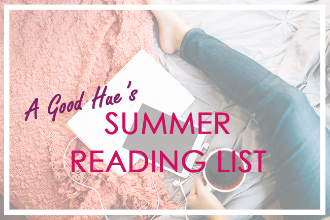 A Good Hue's Summer Reading List