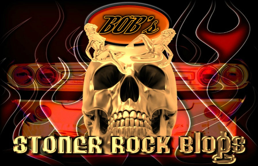 BOB'S STONER ROCK BLOGS