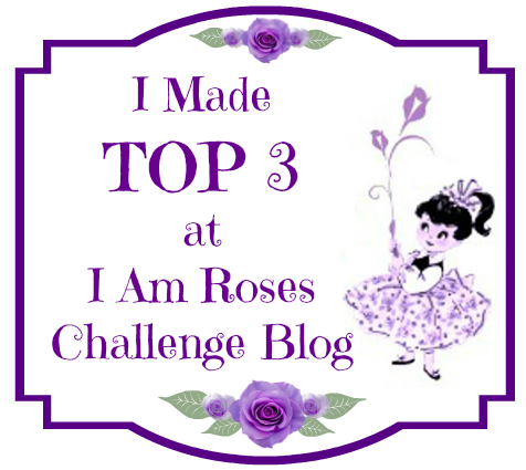 "TOP 3 at I am Roses Challenge March ""Anything Goes"""
