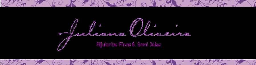 Juliana Oliveira - Bijuterias Finas e Semi Jóias