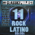 2647.- The Classic Project VOL  11 ROCK LATINO 80′ 90′