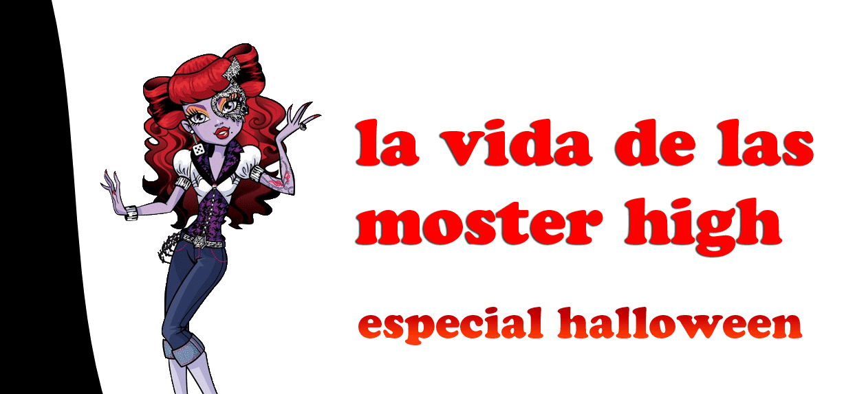 la vida de las monster high