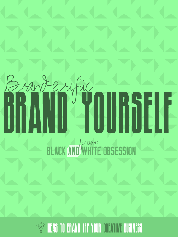 Brand Yourself: Brand-erific Ideas to Brand-ify Your Creative Business | www.blackandwhiteobsession.com