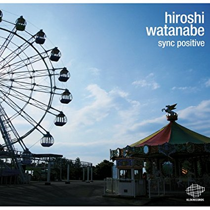 "Hiroshi Watanabe ""sync positive"" 2011 KLIK RECORDS"