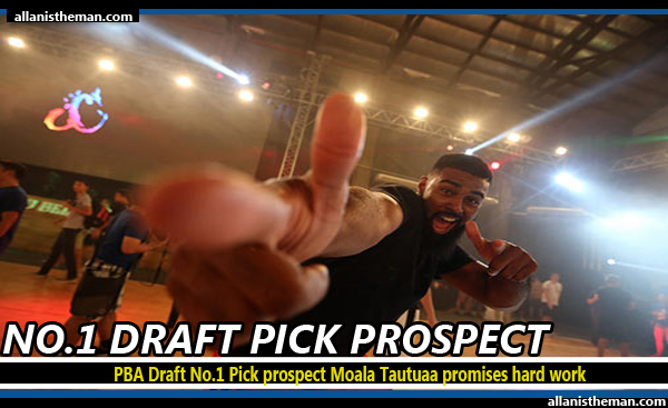 PBA Draft No.1 Pick prospect Moala Tautuaa promises hard work