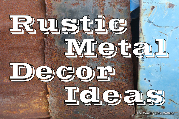 Rustic Metal -- Decorating Ideas for your Country Home - * THE