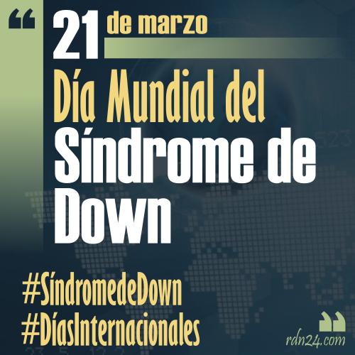 21 de marzo – Día Mundial del Síndrome de Down #DíasInternacionales