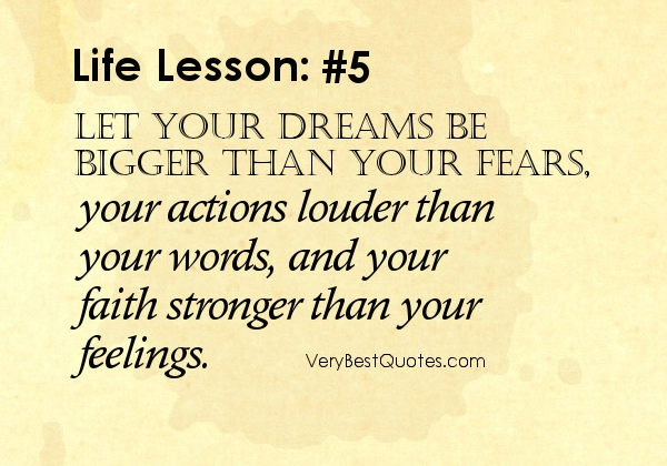 Dream quotes Faith quotes Let your dreams be bigger than your fears your actions louder than your words and your faith stronger than your feelings