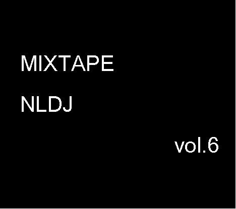 MIXTAPE NLDJ vol.6