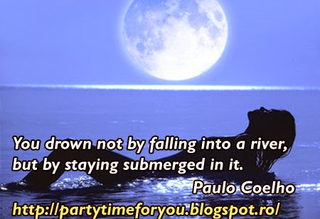 You drown not by falling into a river, but by staying submerged in it