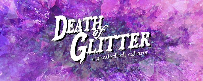 Death of Glitter Genderf#ck Cabaret