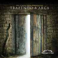 Download CD Trazendo a Arca   Na Casa dos Profetas