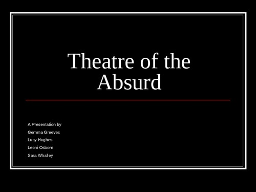 an essay on theater of the absurd Theatre of the absurd is the true theatre of our time the theatre of most previous epochs reflected an accepted moral order, a world whose aims and objectives were clearly present to the minds of.