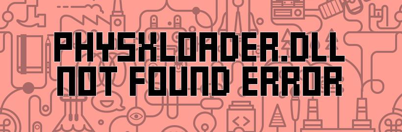Physxloader.dll missing error