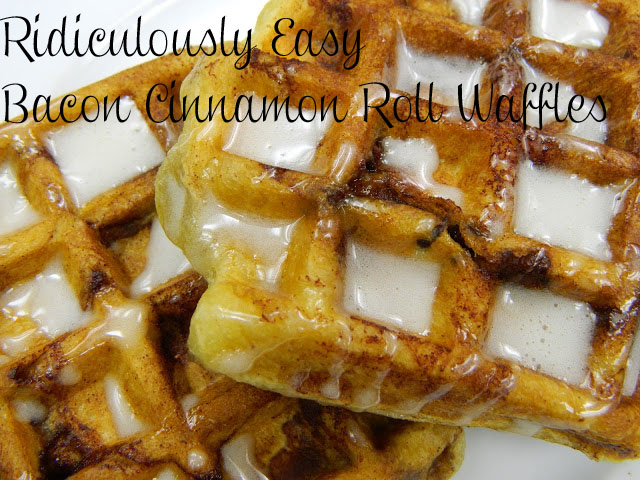 My Favorite Things: Ridiculously Easy Bacon Cinnamon Roll Waffles
