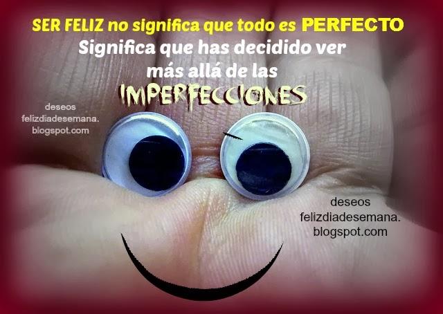 Ser feliz no significa que todo es perfecto. Buenos pensamientos.Quiero ser feliz, Soy feliz, reflexiones cortas. imágenes, tarjetas de motivación y aliento.