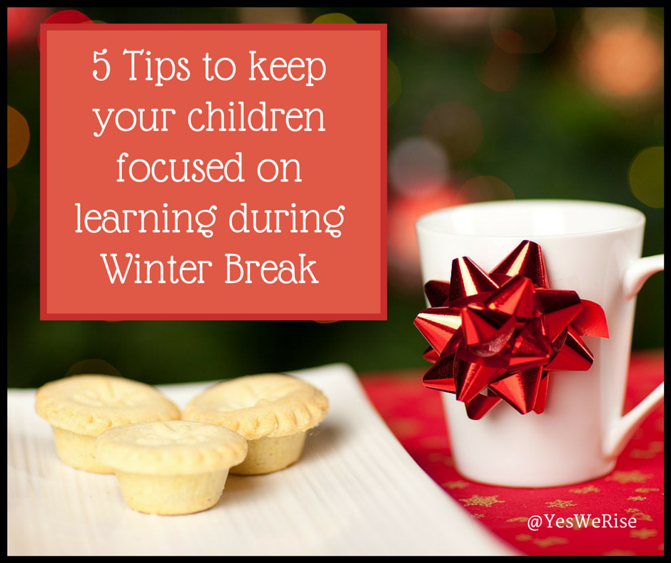 5 Tips to Keep Your Children Focused on Learning During Winter Break