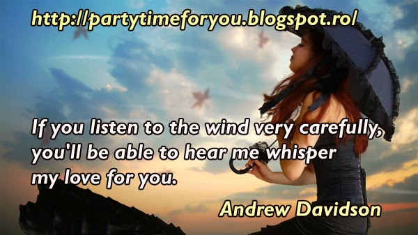 If you listen to the wind very carefully, you'll be able to hear me whisper my love for you