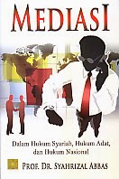 toko buku rahma: buku MEDIASI DALAM HUKUM SYARIAH, HUKUM ADAT DAN HUKUM NASIONAL, pengarang syahrizal abbas, penerbit kencana