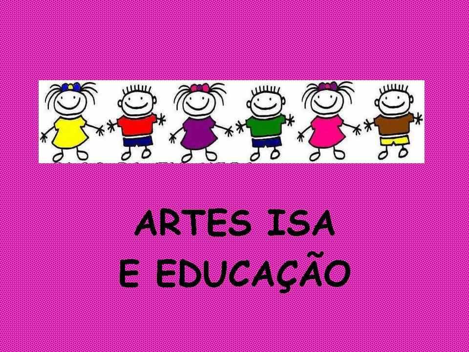Artes Isa e educação