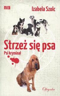 Izabela Szolc. Strzeż się psa.