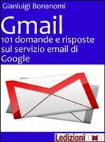 Gmail. 101 domande e risposte sul servizio email di Google - eBook