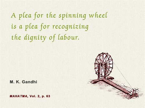 A Plea For The Spinning Wheel Is A Plea For Recognizing The Dignity Of Labour Quotes Saying From M.K.Gandhi