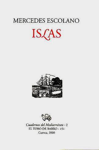 """Mercedes Escolano """"Islas"""", Col. Cuadernos del Mediterráneo, El Toro de Barro, Tarancón de Cuenca 2000"""