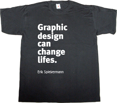 graphic design typography Erik Spiekermann brilliant sentence tribute t-shirt ephemeral-t-shirts