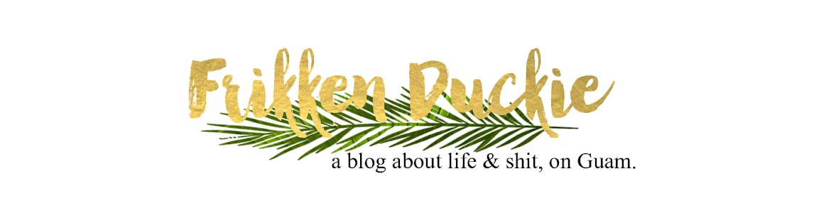 Frikken Duckie - A blog about life and shit, on Guam.