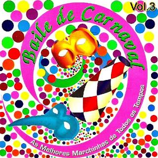 Baile De Carnaval   As Melhores Marchinhas De Todos Os Tempos   Vol.3