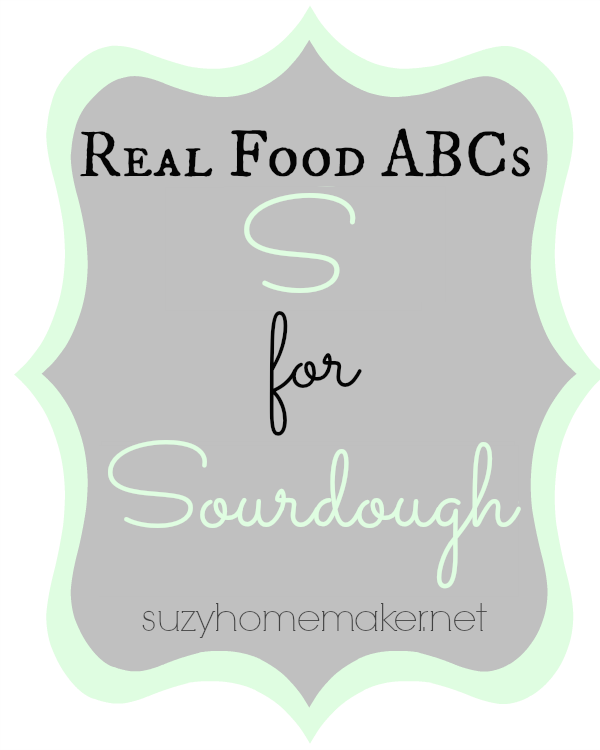 real food abcs - s for sourdough | suzyhomemaker.net