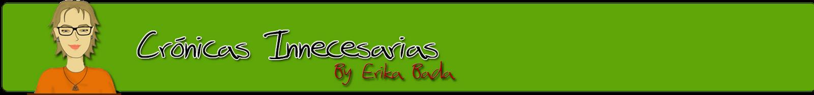 Crónicas Innecesarias By Erika Bada
