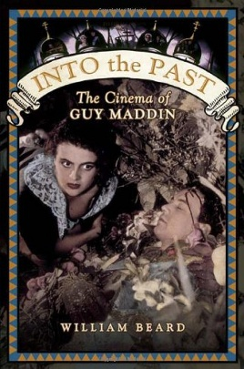 Book cover for Into the Past: The Cinema of Guy Maddin by William Beard