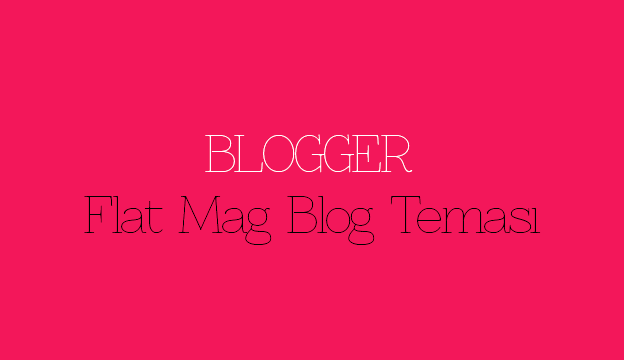 Blogger Flat Mag Blog Teması