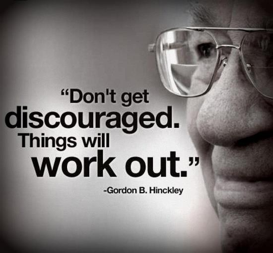 "Gordon B Hinckley Quotes Awesome Gordon Bhinckley Quote ""don't Get Discouragedthings Will Work"