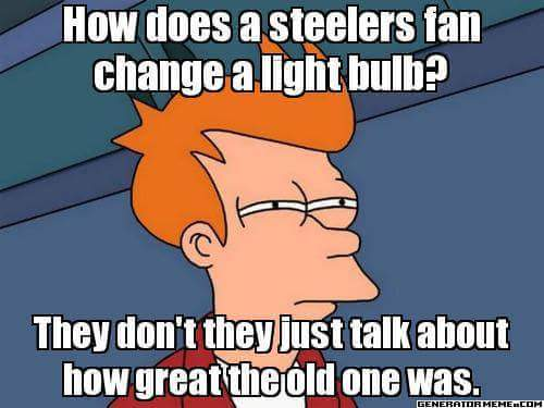 #steelershaters #nfl #lightbulb.- how does a steelers fan change a light bulb? they don't they just talk about how great the old one was