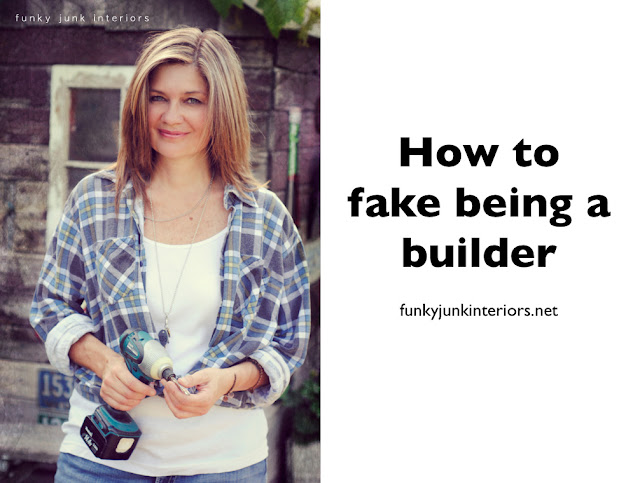 Junk That Matters 11 - How to fake being a builder (or whatever else you wish to be!) via Funky Junk Interiors