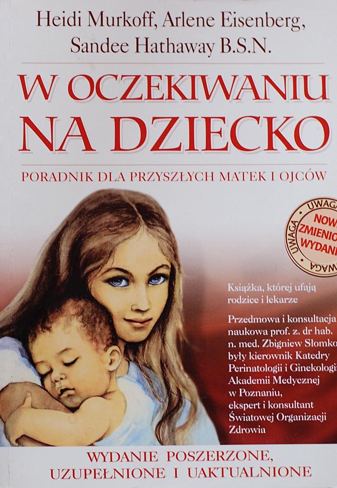 """Heidi Murkoff, Arlene Eisenberg, Sandee Hathaway B.S.N. """"W oczekiwaniu na dziecko. Poradnik dla przyszłych matek i ojców"""""""