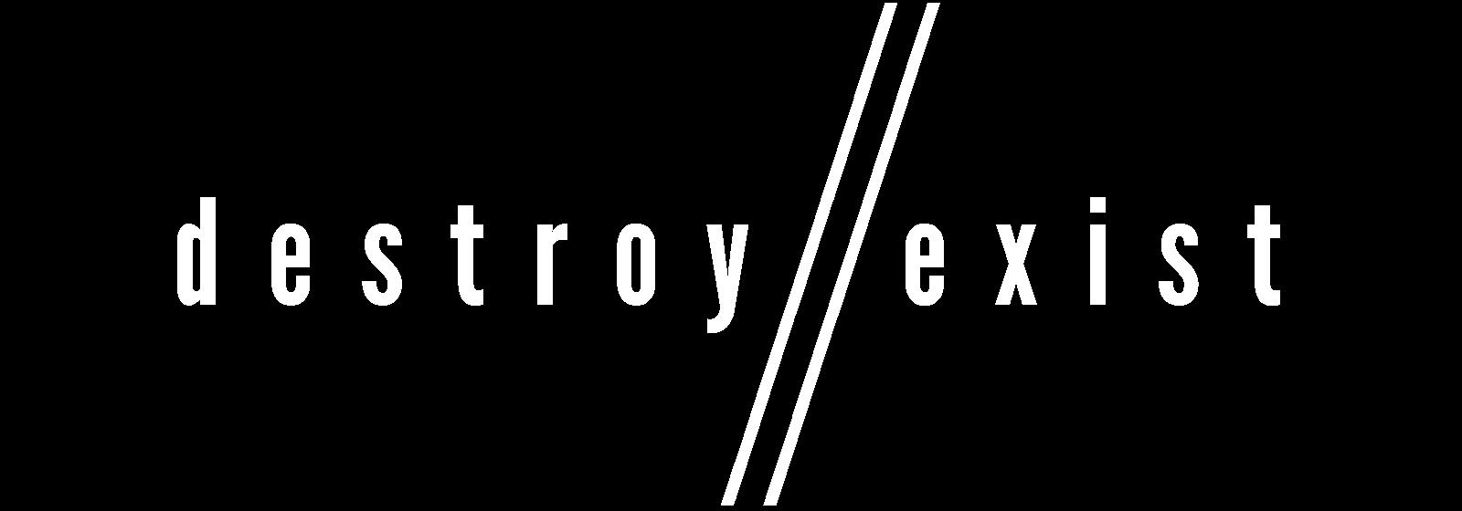 Destroy//Exist