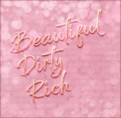 ...:::Beautiful Dirty Rich:::...