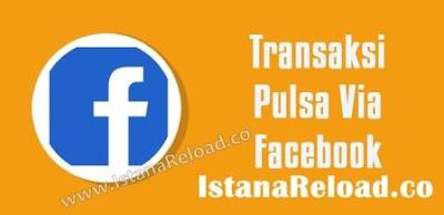 Cara Transaksi via FB Istana Reload Agen Pulsa Online Termurah