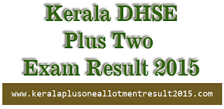 Check Kerala Plus Two Exam result 2015, +2 Result 2015, Kerala DHSE +2 result 2015, Kerala HSE Plus Two result 2015, Higher secondary second (2nd) year exam result 2015 check online, dhse result official website,  Kerala Plus Two School wise result Check, keralaresults.nic.in plus two result 2015.