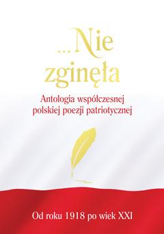 ... Nie zginęła. Antologia współczesnej poezji patriotycznej.